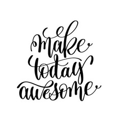 make today awesome black and white hand lettering vector image