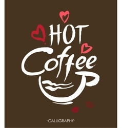 Hot coffee ink hand lettering Modern calligraphy vector image