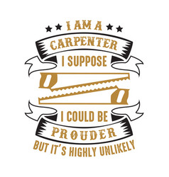 I am a carpenter suppose could be prouder vector