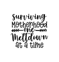surviving motherhood one meltdown at a time - happ vector image