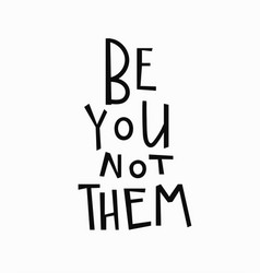 be you not them t-shirt quote lettering vector image