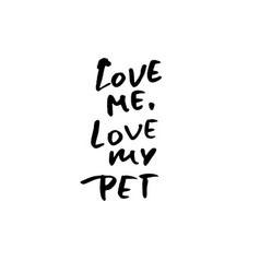 love me love my pet hand drawn lettering vector image