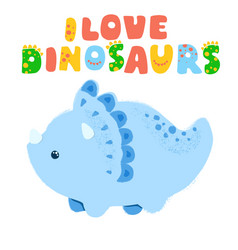 little dinosaur and lettering i love dinosaurs vector image