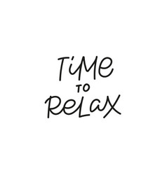 Time to relax calligraphy quote lettering sign vector