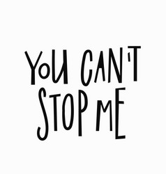 you cant stop me t-shirt quote lettering vector image