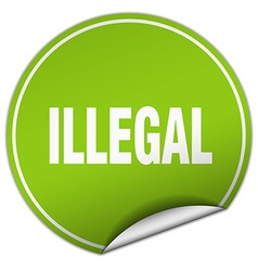 Illegal round green sticker isolated on white vector