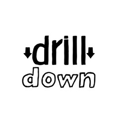 drill down- isolated hand drawn lettering vector image