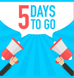 Male hand holding megaphone with 5 days to go vector