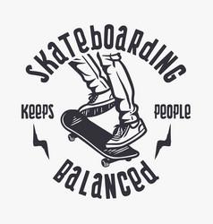 skateboarding keeps people balanced vintage t vector image