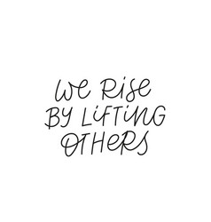 We rise lifting others calligraphy quote lettering vector