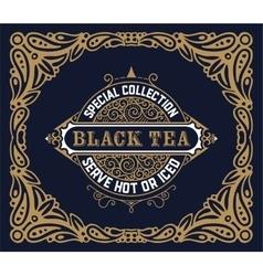 Black Tea label Vintrage style vector image vector image