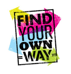 Find your own way motivation quote creative vector
