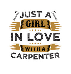 Just a girl in love with a carpenter good for vector