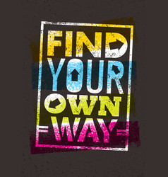 find your own way motivation quote creative vector image vector image