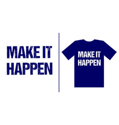 make it happen typography inspiration quote vector image