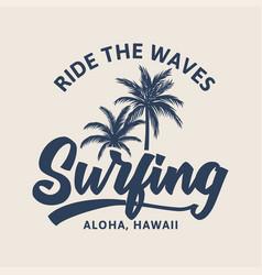 ride waves surfing aloha hawaii vintage retro vector image