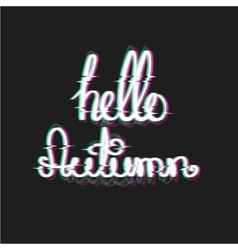 Hello autumn with glitch effect fall themed text vector