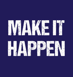 make it happen typography motivation quote vector image