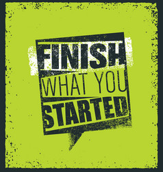 finish what you started creative motivation quote vector image vector image