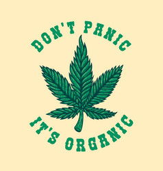 dont panic its organic leaf cannabis in vector image