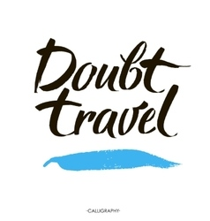 Doubt travel motivational quote at white vector