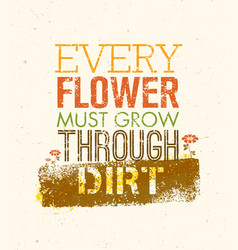 every flower must grow trough dirt creative vector image