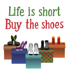 life is short buy the shoes vector image