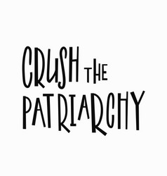 Crush the patriarchy t-shirt quote lettering vector