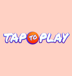 tap to play button font style vector image