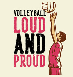T-shirt design slogan typography volleyball loud vector