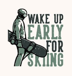 T-shirt design slogan typography wake up early vector