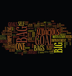 Everyone needs a bag big audacious goal text vector