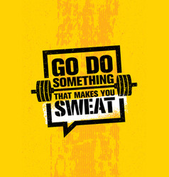 go do something that makes you sweat workout and vector image