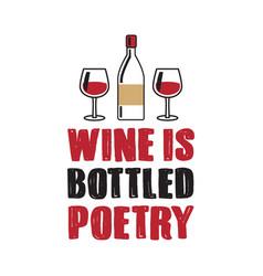 Wine is bottled poetry best for print design like vector