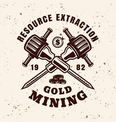 Gold mining vintage emblem with jackhammers vector