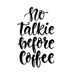 no talkie before coffee hand written lettering vector image