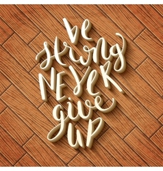 Be strong never give up vector image
