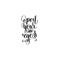 Open your eyes hand lettering inscription positive vector