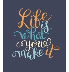 Original hand lettering inscription Life is what vector