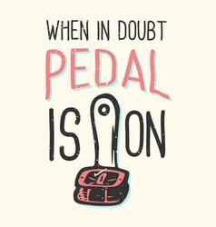 T-shirt design slogan typography when in doubt vector