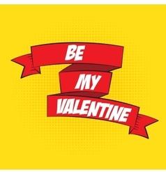 Beautiful Ribbon Label Be My Valentine in Pop Art vector
