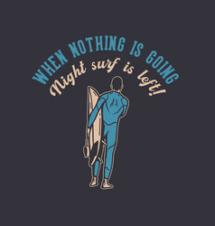 T shirt design when nothing is going night surf vector