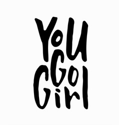 you go girl t-shirt quote lettering vector image vector image