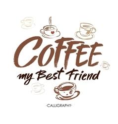 Coffee my best friend modern brush calligraphy vector
