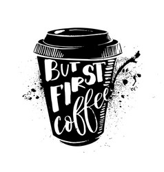 ok but first coffee coffee break lettering on vector image vector image