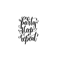 party sleep repeat - hand lettering inscription vector image