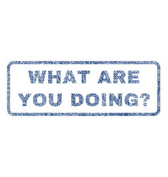 what are you doing question textile stamp vector image