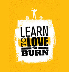 learn to love the burn inspiring workout and vector image vector image