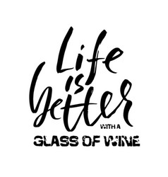 life is better with a glass of wine hand drawn vector image
