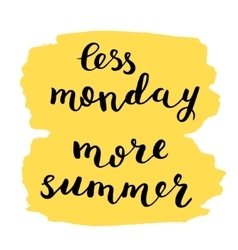 Less monday more summer Brush lettering vector